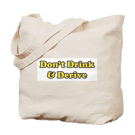 Don't Drink & Derive Tote Bag