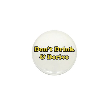 Don't Drink & Derive Mini Button