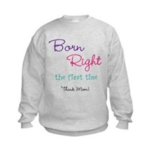 Born Right the First Time Sweatshirt