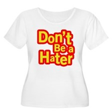 Dont be Hater.png T-Shirt