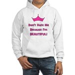 Don't Hate Me Because I'm Bea Hooded Sweatshirt