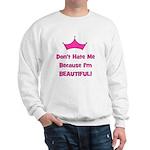 Don't Hate Me Because I'm Bea Sweatshirt