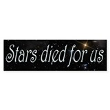 Stars Died for Us Bumper Sticker