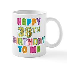 Happy 38th Bday To Me Mug