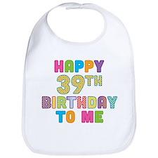 Happy 39th Bday To Me Bib