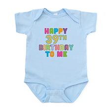 Happy 39th Bday To Me Infant Bodysuit