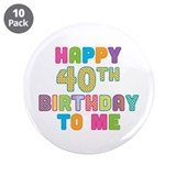 "Happy 40th Bday To Me 3.5"" Button (10 pack)"