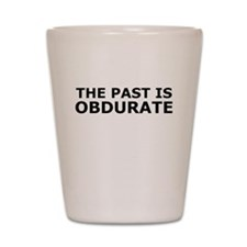 The past is obdurate Shot Glass