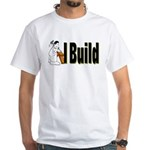I Build White T-Shirt