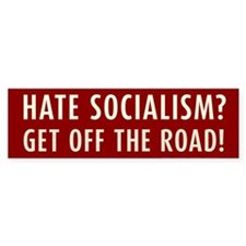 Hate Socialism? Get off the road! Bumper Sticker