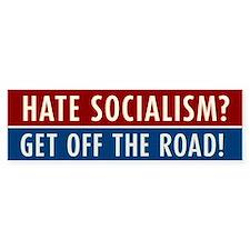 Hate Socialism? Get off the road! Bumper Sticker