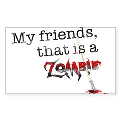 My friends, that is a zombie Sticker (Rectangle)