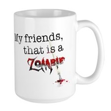 My friends, that is a zombie Large Mug