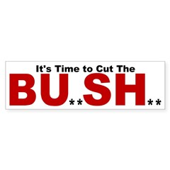 Cut the BU**SH** Bumper Sticker