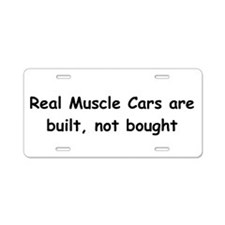 Real Muscle Cars Are Built Not Bought Aluminum Lic