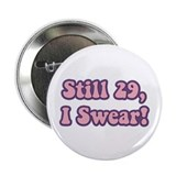 "Still 29, I Swear Birthday 2.25"" Button (10 pack)"