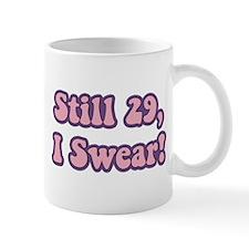 Still 29, I Swear Birthday Small Mugs
