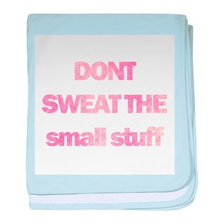 Dont sweat the small stuff baby blanket