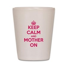 Keep Calm And Mother On Shot Glass
