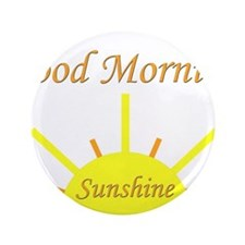 "Good Morning Sunshine.png 3.5"" Button (100 pack)"