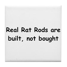 Real Rat Rod Are Built Not Bought Tile Coaster