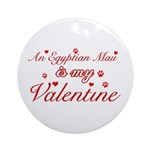 An Egyptian Mau is my Valentine Ornament (Round)