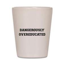 Dangerously Overeducated Shot Glass
