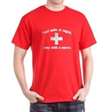 Feel safe at night, sleep with a nurse. T-Shirt