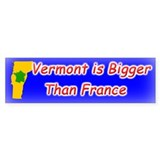 Vermont is Bigger Than France Bumper Bumper Sticker