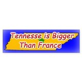 Tennessee is Bigger Than France Bumper Bumper Sticker