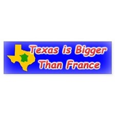 Texas is Bigger Than France Bumper Bumper Sticker