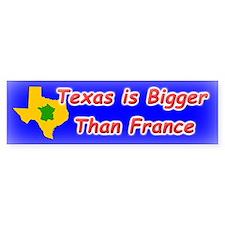 Texas is Bigger Than France Bumper Bumper Sticker