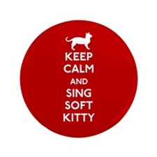 "Keep Calm and Sing Soft Kitty 3.5"" Button"