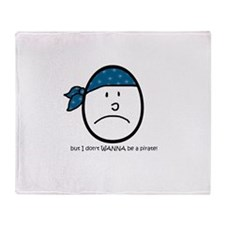 i don't wanna be a pirate Throw Blanket