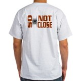 Not So Close T-Shirt