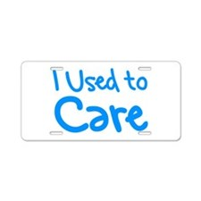 I Used to Care Aluminum License Plate