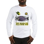 You Hook 'Em Fishing Long Sleeve T-Shirt