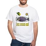 You Hook 'Em Fishing White T-Shirt