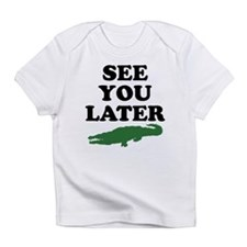See You Later Alligator Infant T-Shirt