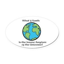 Earth is the Insane Assylum Oval Car Magnet
