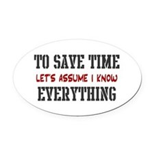 Just Assume I Know Everything Oval Car Magnet