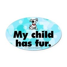 Oval Car Magnet. My child has fur (dog). Furkids.