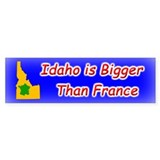 Idaho is Bigger Than France Bumper Bumper Sticker