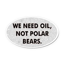 We Need Oil Not Polar Bears Oval Bumper Oval Car M