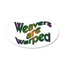 Weavers are Warped Oval Car Magnet