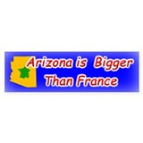 Arizona is Bigger Than France Bumper Bumper Sticker
