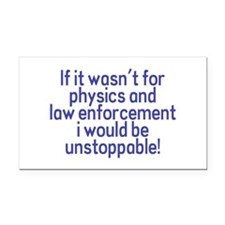 I would be unstoppable! Rectangle Car Magnet