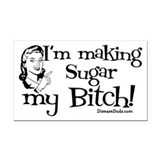 I'm Making Sugar my Bitch Rectangle Car Magnet