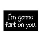 I'm Gonna Fart On You Rectangle Car Magnet