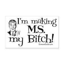I'm Making MS my Bitch Rectangle Car Magnet